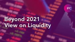 Beyond 2021 – View on Liquidity